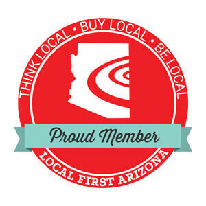 Proud Members of Local First Arizona. Think Local, Buy local, Be Local.